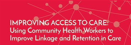 Webinar: Improving Linkage and Retention in HIV Care: Lessons from Implementing a CHW Program in HIV Care